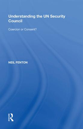 Understanding the UN Security Council: Coercion or Consent?, 1st Edition (Hardback) book cover