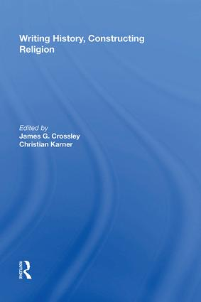 Writing History, Constructing Religion: 1st Edition (Hardback) book cover