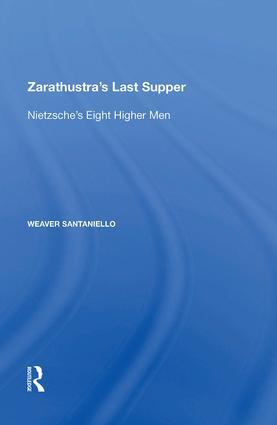 Zarathustra's Last Supper: Nietzsche's Eight Higher Men, 1st Edition (Hardback) book cover