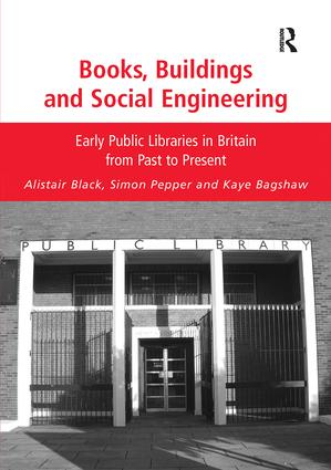 Books, Buildings and Social Engineering: Early Public Libraries in Britain from Past to Present book cover