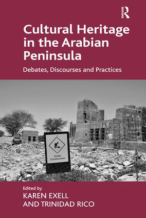 Cultural Heritage in the Arabian Peninsula: Debates, Discourses and Practices, 1st Edition (e-Book) book cover