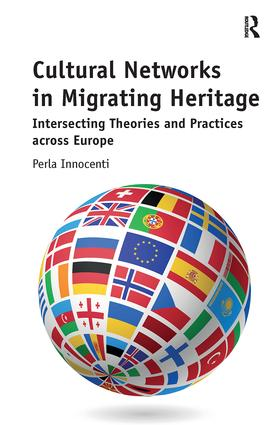 Cultural Networks in Migrating Heritage: Intersecting Theories and Practices across Europe, 1st Edition (Paperback) book cover