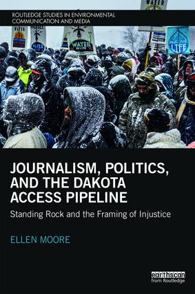 Journalism, Politics, and the Dakota Access Pipeline: Standing Rock and the Framing of Injustice book cover