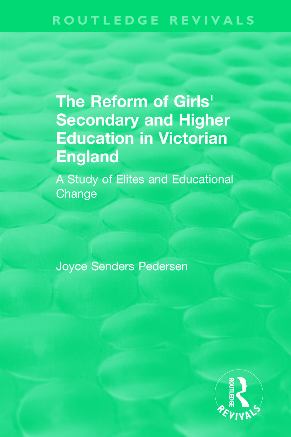 The Reform of Girls' Secondary and Higher Education in Victorian England: A Study of Elites and Educational Change book cover