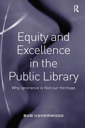 Equity and Excellence in the Public Library: Why Ignorance is Not our Heritage, 1st Edition (Paperback) book cover
