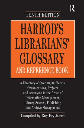 Harrod's Librarians' Glossary and Reference Book: A Directory of Over 10,200 Terms, Organizations, Projects and Acronyms in the Areas of Information Management, Library Science, Publishing and Archive Management, 10th Edition (e-Book) book cover