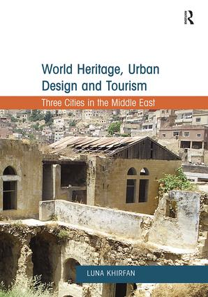 World Heritage, Urban Design and Tourism: Three Cities in the Middle East, 1st Edition (Paperback) book cover