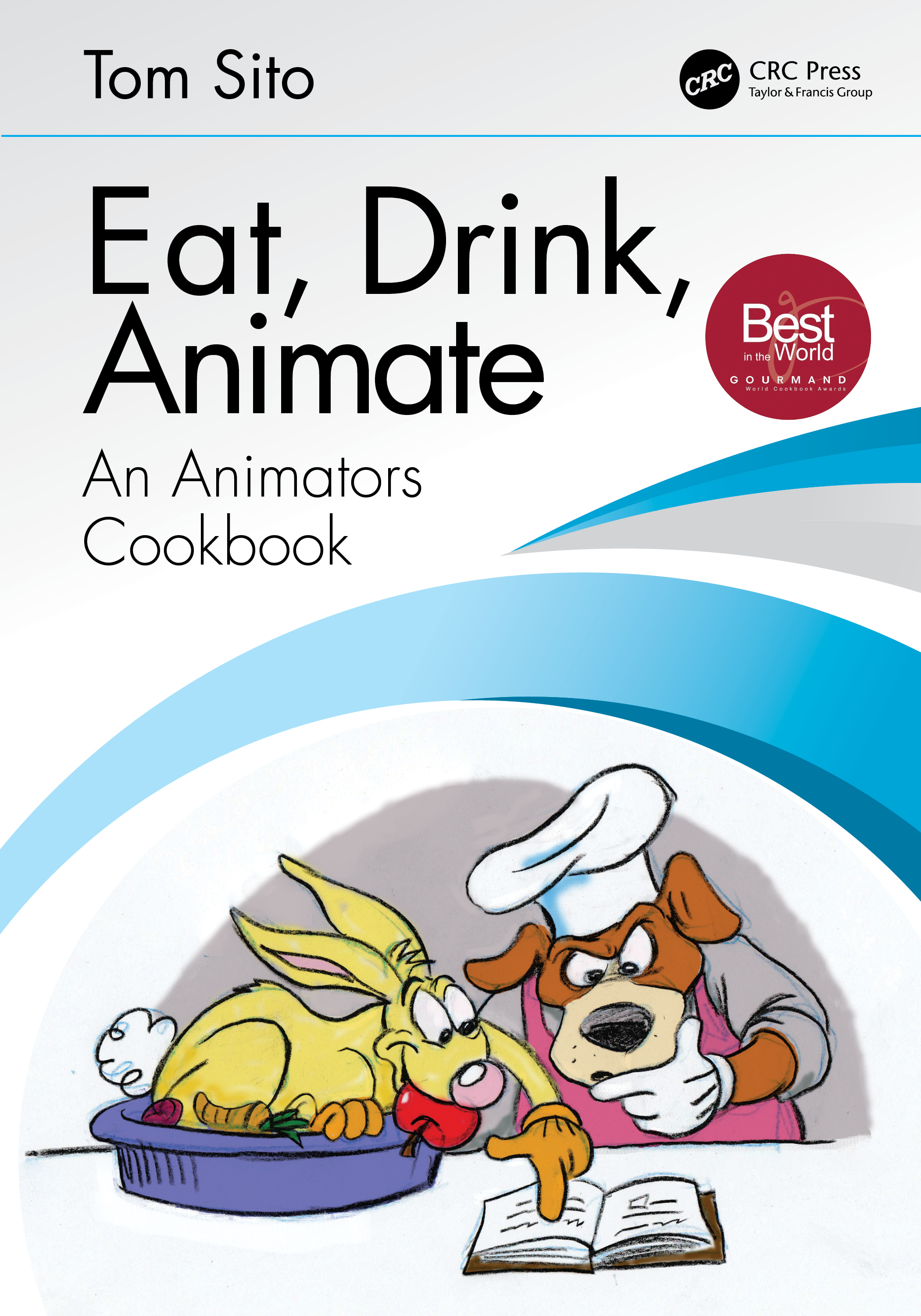 Eat, Drink, Animate: An Animators Cookbook, 1st Edition (Paperback) book cover