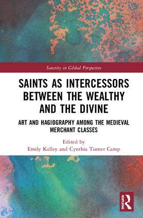 Saints as Intercessors between the Wealthy and the Divine: Art and Hagiography among the Medieval Merchant Classes book cover