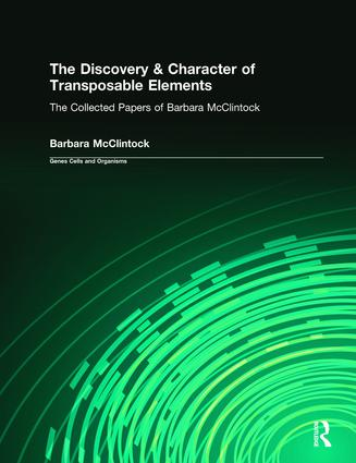 The Discovery & Character of Transposable Elements: The Collected Papers (1938-1984) of Barbara McClintock, 1st Edition (Hardback) book cover
