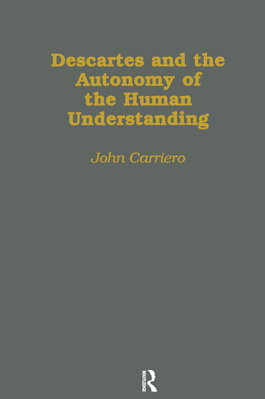 Descartes & the Autonomy of the Human Understanding: 1st Edition (Hardback) book cover