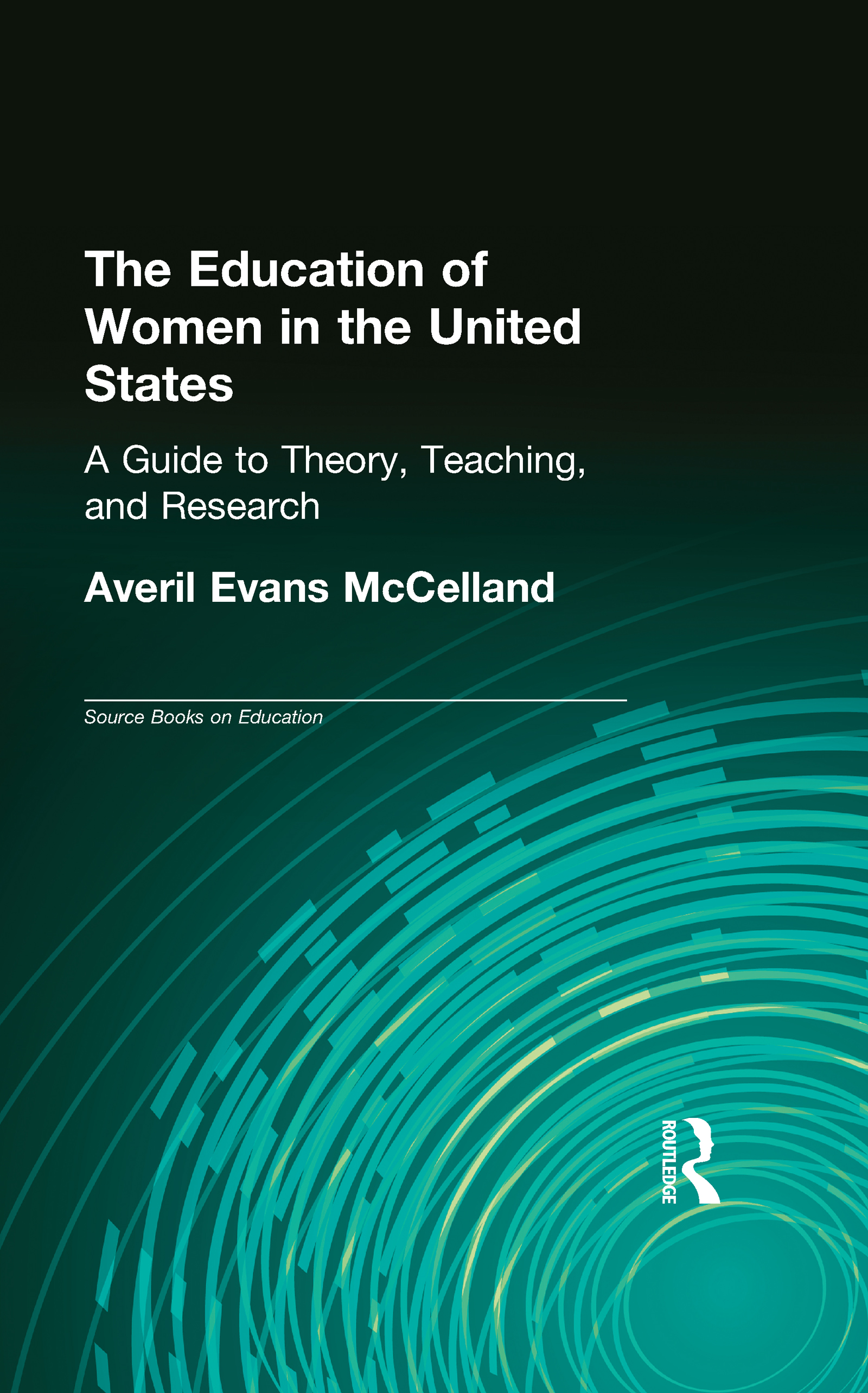 The Education of Women in the United States: A Guide to Theory, Teaching, and Research, 1st Edition (Hardback) book cover