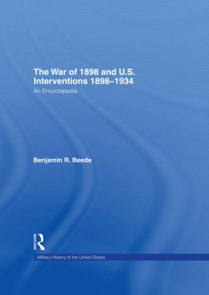 The War of 1898 and U.S. Interventions, 1898T1934: An Encyclopedia (Hardback) book cover