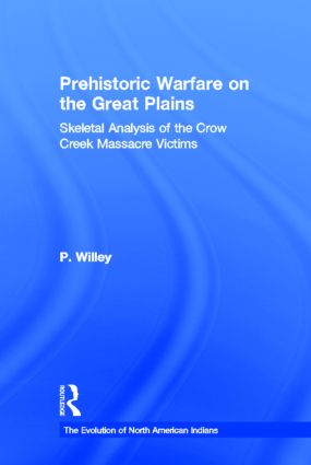 Prehistoric Warfare on the Great Plains: Skeletal Analysis of the Crow Creek Massacre Victims, 1st Edition (Hardback) book cover