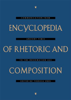 Encyclopedia of Rhetoric and Composition: Communication from Ancient Times to the Information Age, 1st Edition (Hardback) book cover