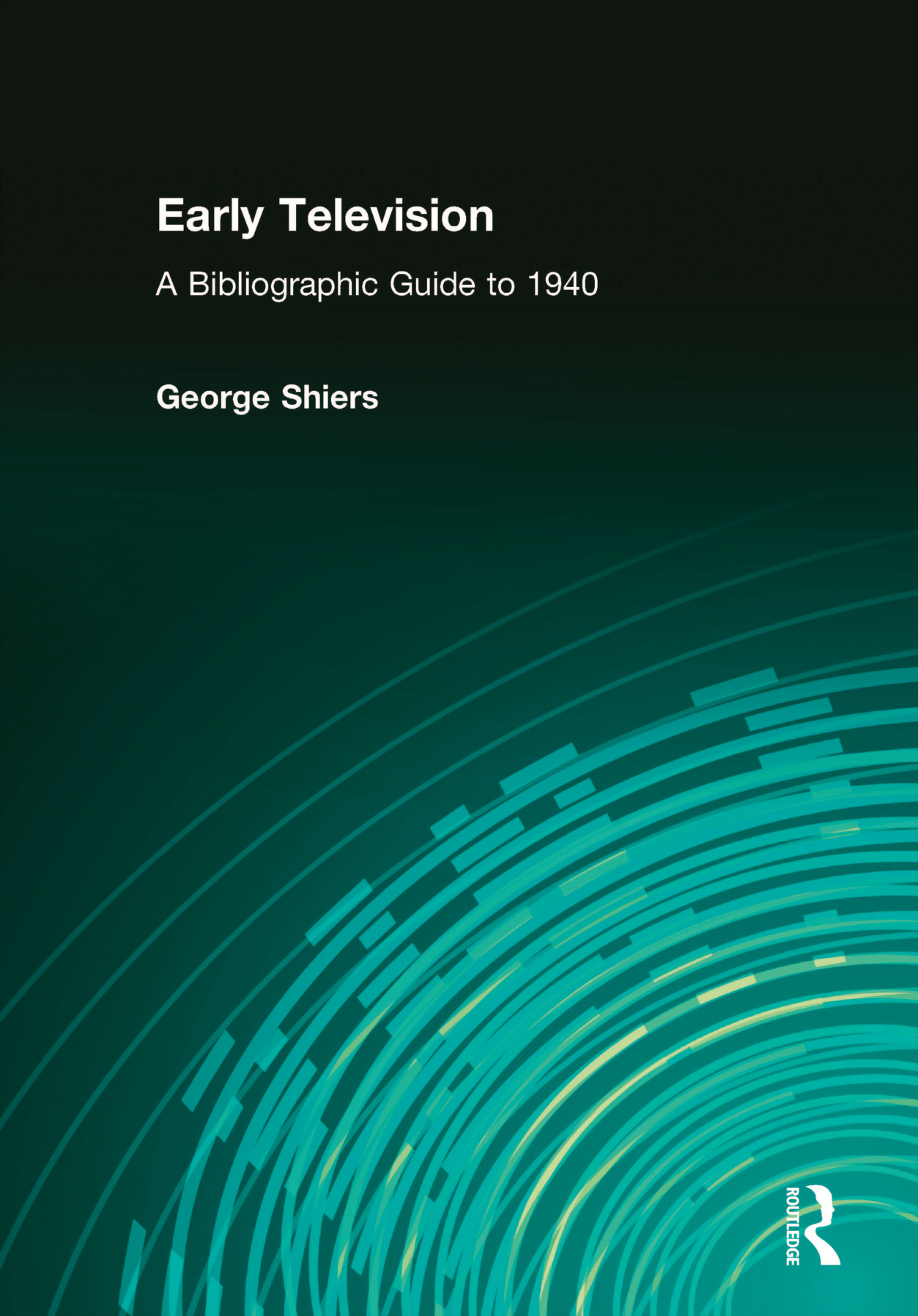 Early Television: A Bibliographic Guide to 1940, 1st Edition (Hardback) book cover
