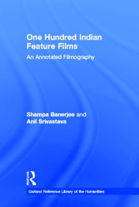 One Hundred Indian Feature Films: An Annotated Filmography, 1st Edition (Hardback) book cover