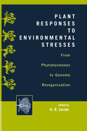 Plant Responses to Environmental Stresses: From Phytohormones to Genome Reorganization: From Phytohormones to Genome Reorganization, 1st Edition (Hardback) book cover