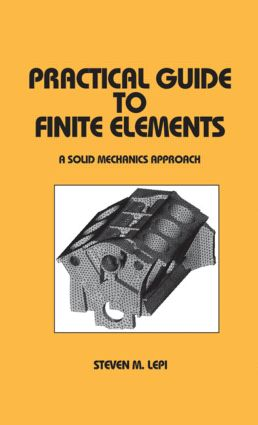 Practical Guide to Finite Elements: A Solid Mechanics Approach, 1st Edition (Hardback) book cover