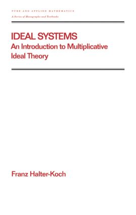 Ideal Systems: An Introduction to Multiplicative Ideal Theory, 1st Edition (Hardback) book cover