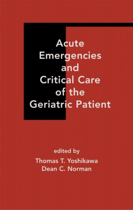 Acute Emergencies and Critical Care of the Geriatric Patient: 1st Edition (Hardback) book cover