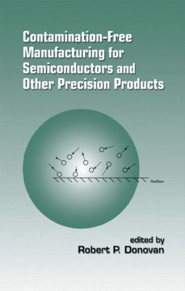 Contamination-Free Manufacturing for Semiconductors and Other Precision Products: 1st Edition (Hardback) book cover