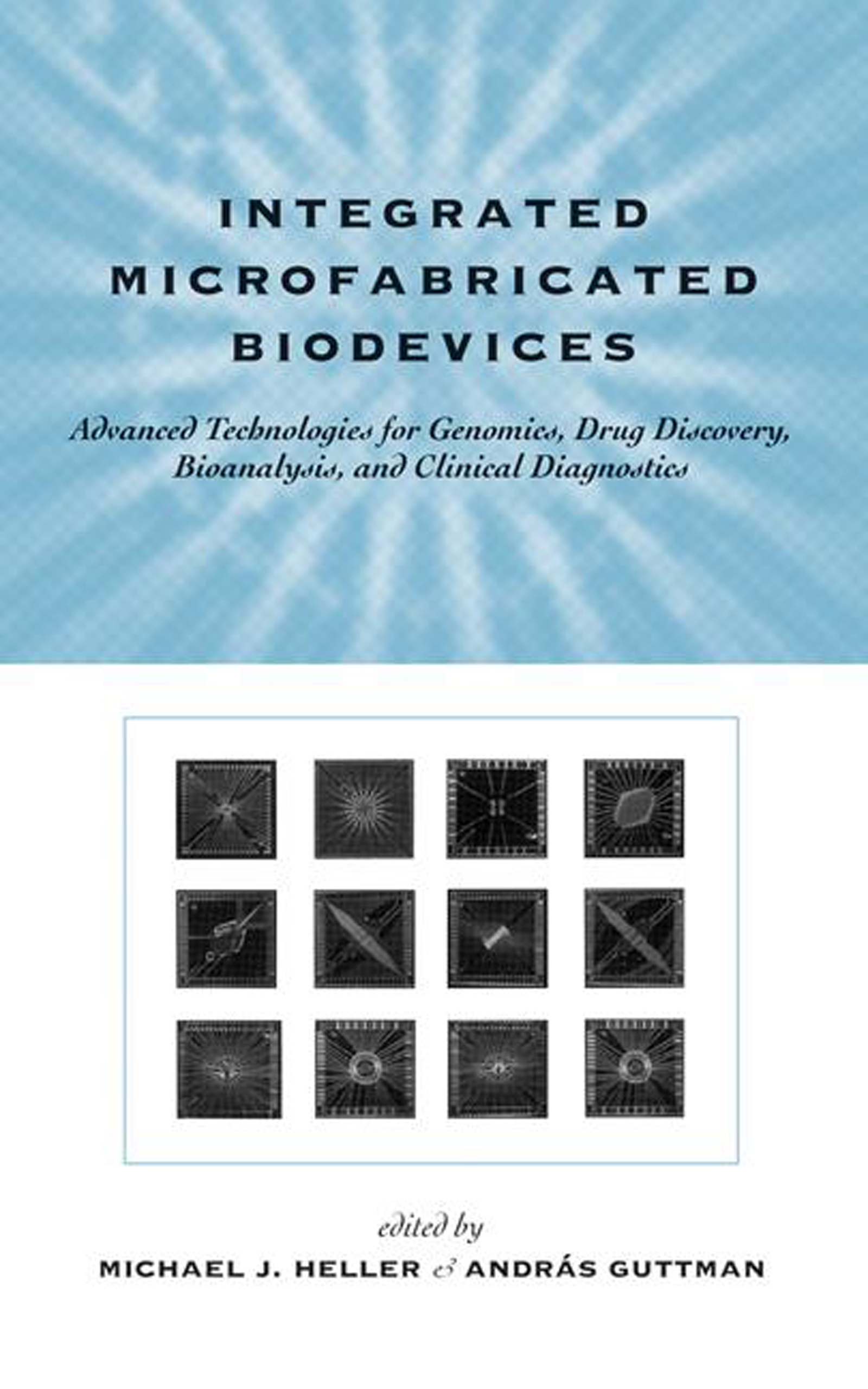 Integrated Microfabricated Biodevices: Advanced Technologies for Genomics, Drug Discovery, Bioanalysis, and Clinical Diagnostics, 1st Edition (Hardback) book cover