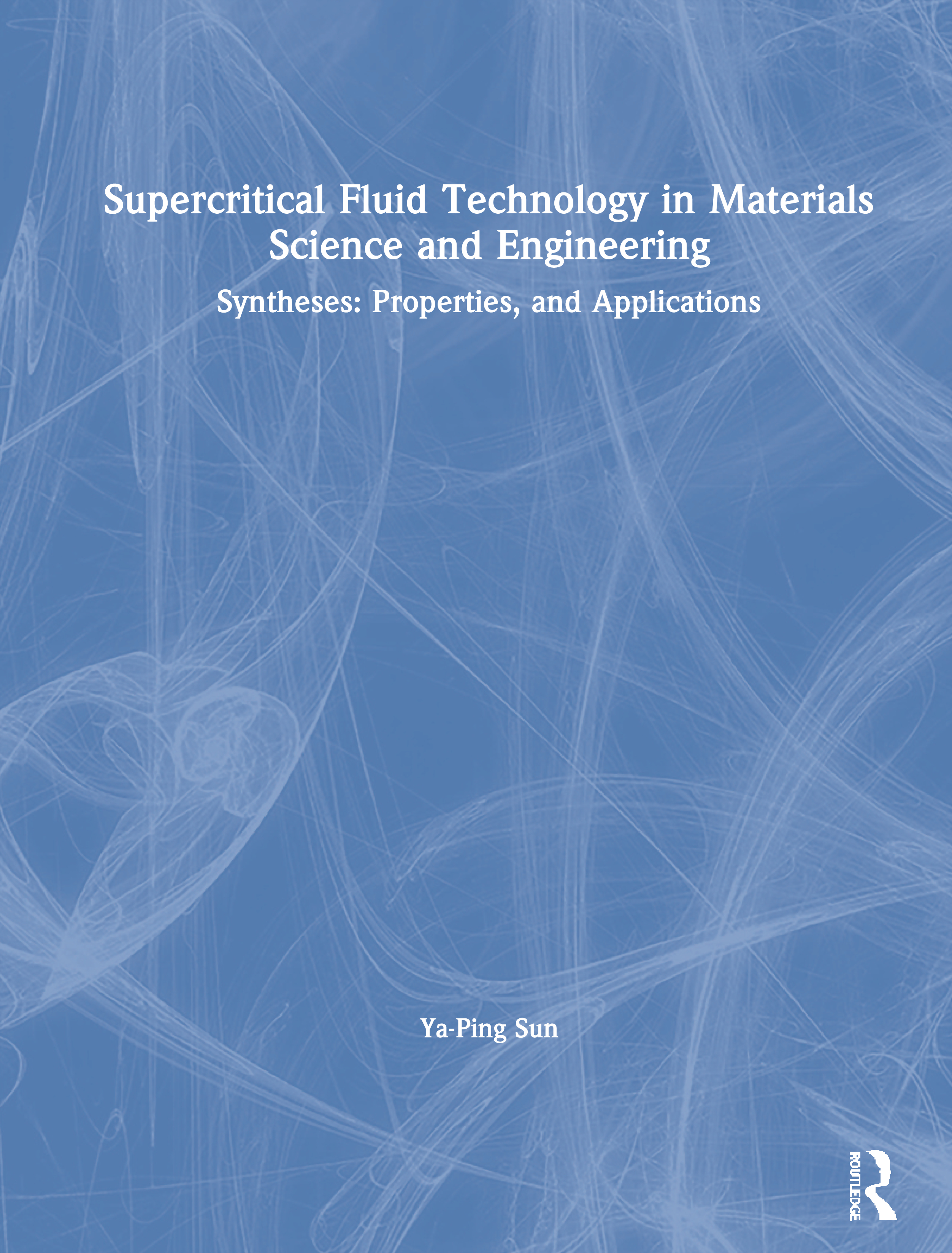 Supercritical Fluid Technology in Materials Science and Engineering: Syntheses: Properties, and Applications, 1st Edition (Hardback) book cover