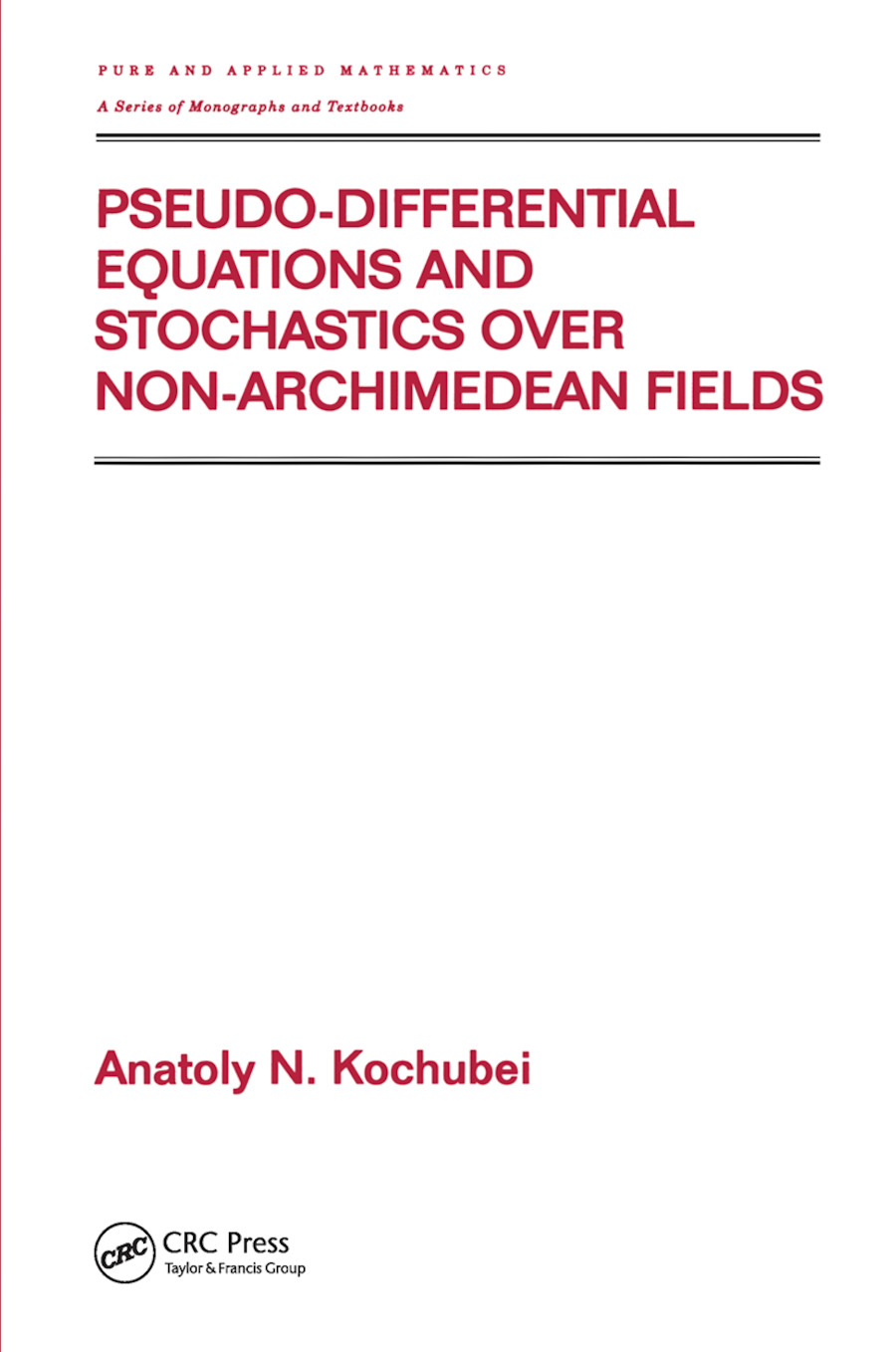 Pseudo-Differential Equations And Stochastics Over Non-Archimedean Fields: 1st Edition (Hardback) book cover