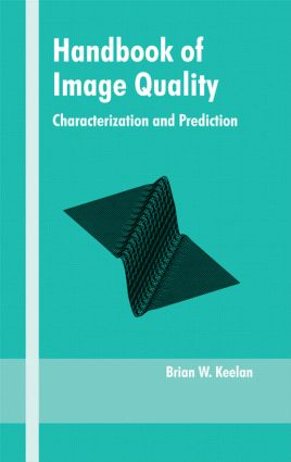 Handbook of Image Quality: Characterization and Prediction, 1st Edition (Hardback) book cover