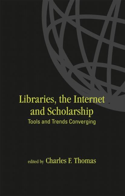 Libraries: the Internet, and Scholarship: Tools and Trends Converging (Hardback) book cover
