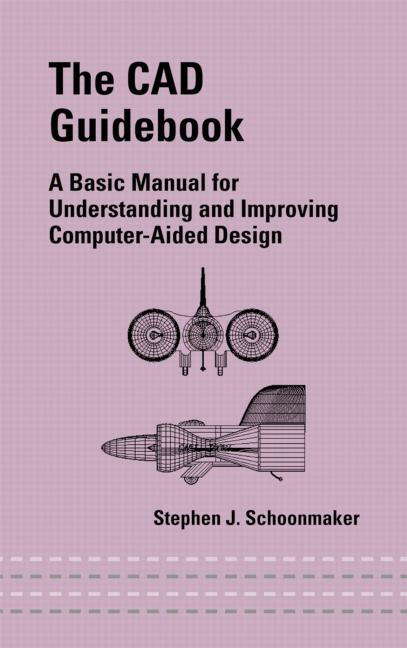 The CAD Guidebook: A Basic Manual for Understanding and Improving Computer-Aided Design, 1st Edition (Hardback) book cover