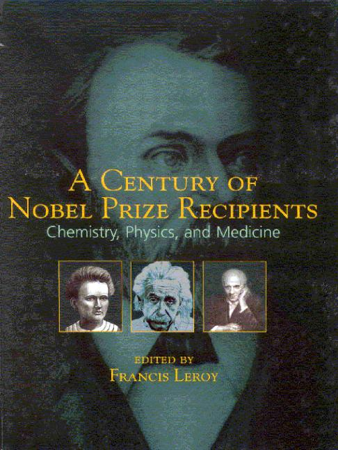 A Century of Nobel Prize Recipients: Chemistry, Physics, and Medicine, 1st Edition (Hardback) book cover