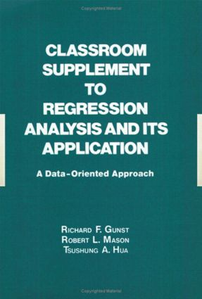 Classroom Supplement to Regression Analysis and its Application: A Data-Oriented Approach, 1st Edition (Hardback) book cover