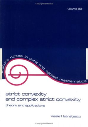Strict Convexity and Complex Strict Convexity: Theory and Applications, 1st Edition (Paperback) book cover