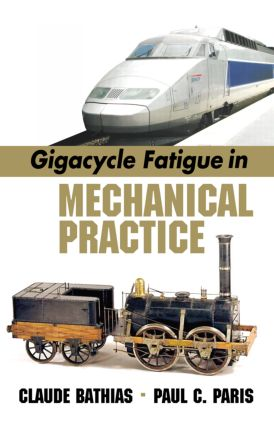 Gigacycle Fatigue in Mechanical Practice: 1st Edition (Hardback) book cover