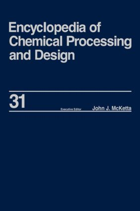 Encyclopedia of Chemical Processing and Design: Volume 31 - Natural Gas Liquids and Natural Gasoline to Offshore Process Piping: High Performance Alloys, 1st Edition (Hardback) book cover