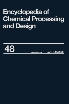 Encyclopedia of Chemical Processing and Design: Volume 48 - Residual Refining and Processing to Safety: Operating Discipline, 1st Edition (Hardback) book cover