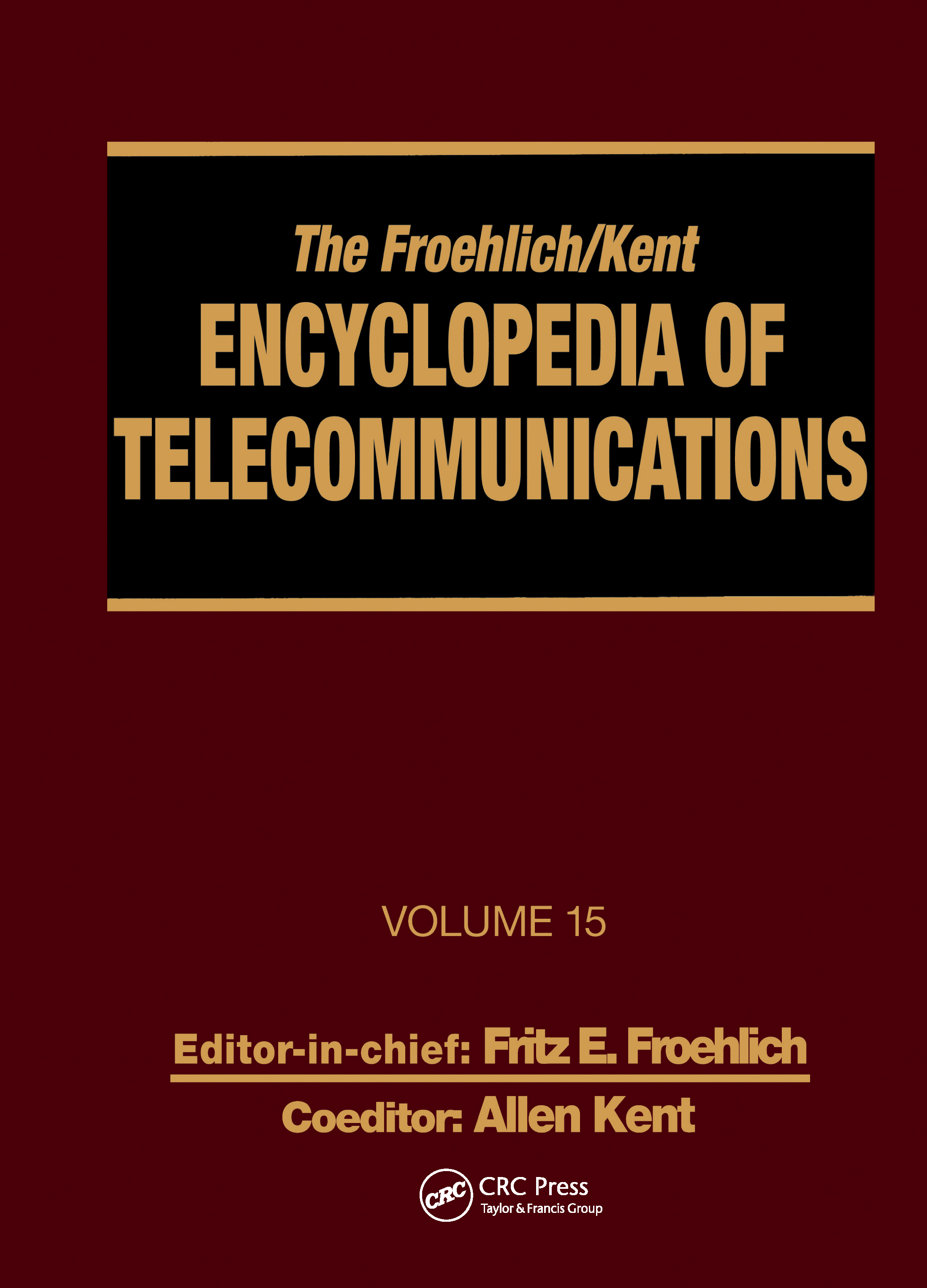 The Froehlich/Kent Encyclopedia of Telecommunications: Volume 15 - Radio Astronomy to Submarine Cable Systems, 1st Edition (Hardback) book cover