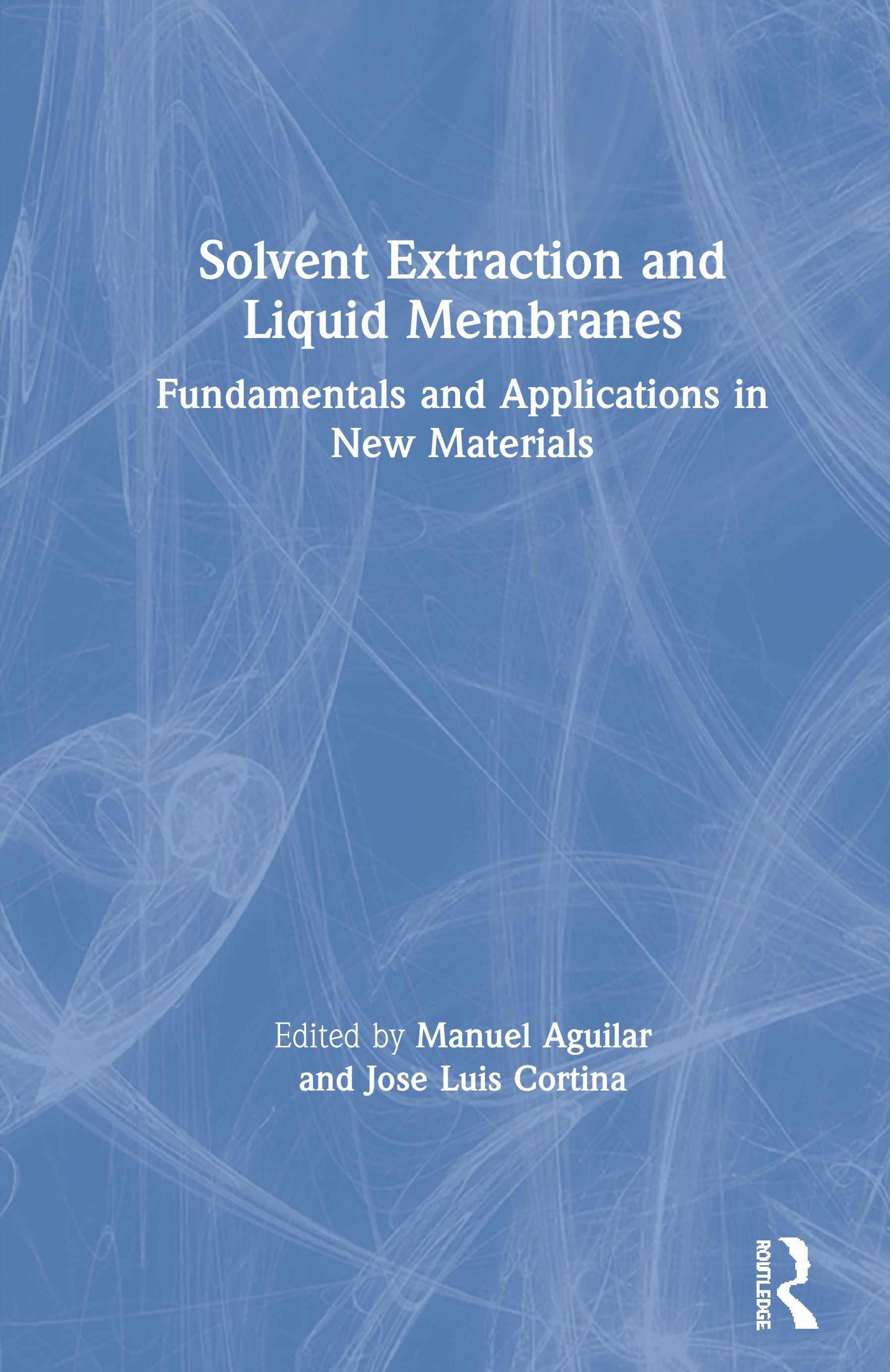 Solvent Extraction and Liquid Membranes: Fundamentals and Applications in New Materials, 1st Edition (Hardback) book cover