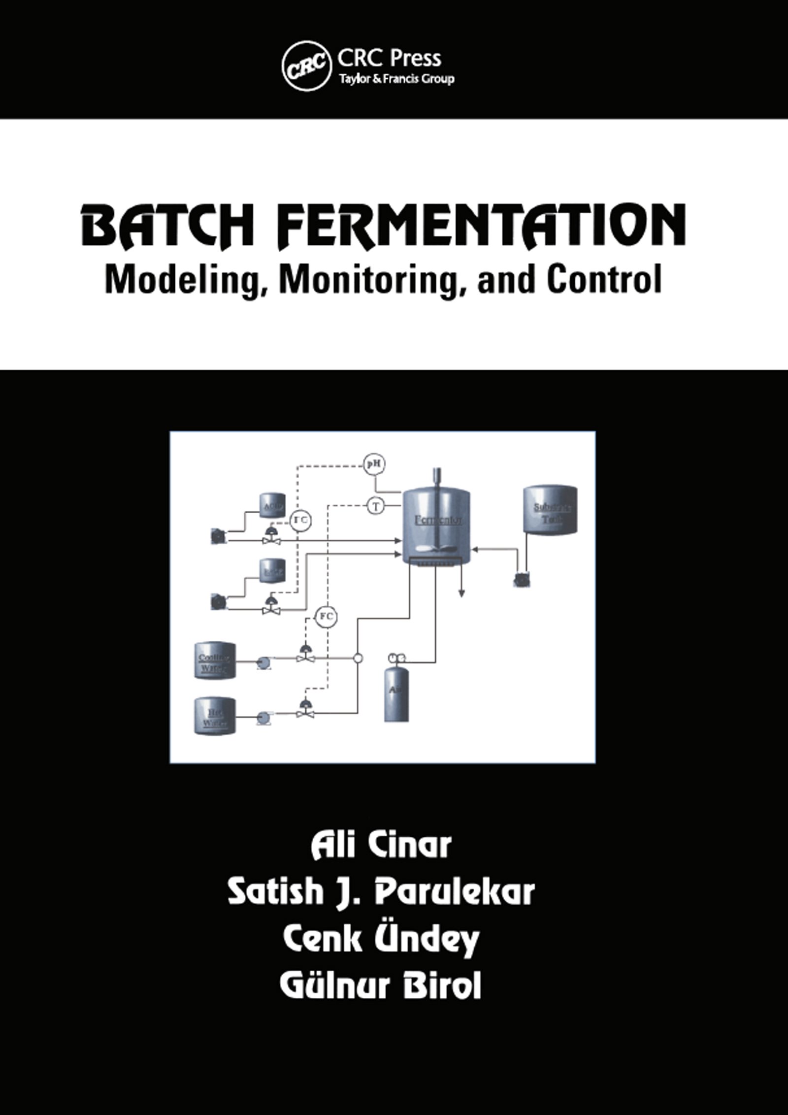 Batch Fermentation: Modeling: Monitoring, and Control, 1st Edition (Hardback) book cover