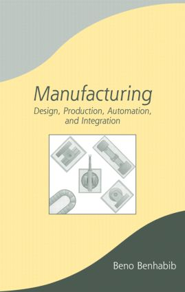 Manufacturing: Design, Production, Automation, and Integration book cover