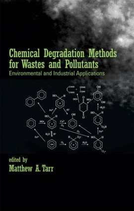 Chemical Degradation Methods for Wastes and Pollutants: Environmental and Industrial Applications book cover