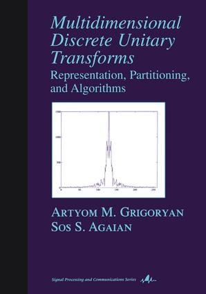 Multidimensional Discrete Unitary Transforms: Representation: Partitioning, and Algorithms book cover
