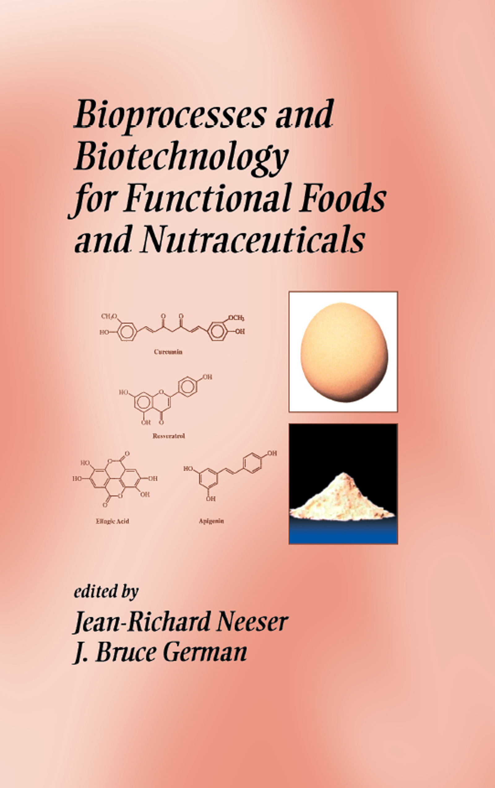 Bioprocesses and Biotechnology for Functional Foods and Nutraceuticals: 1st Edition (Hardback) book cover