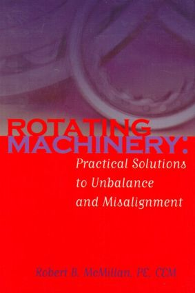 Rotating Machinery: Practical Solutions to Unbalance and Misalignment, 1st Edition (Hardback) book cover