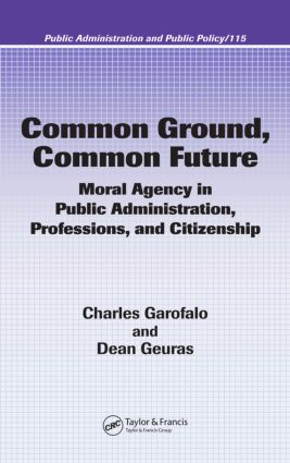 Common Ground, Common Future: Moral Agency in Public Administration, Professions, and Citizenship, 1st Edition (Hardback) book cover