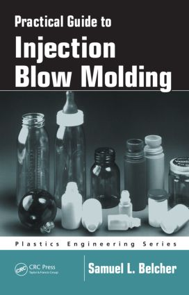 Practical Guide To Injection Blow Molding: 1st Edition (Hardback) book cover