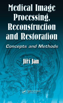 Medical Image Processing, Reconstruction and Restoration: Concepts and Methods book cover