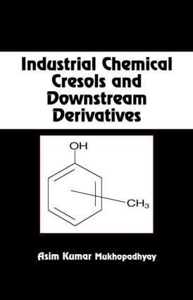 Industrial Chemical Cresols and Downstream Derivatives: 1st Edition (Hardback) book cover